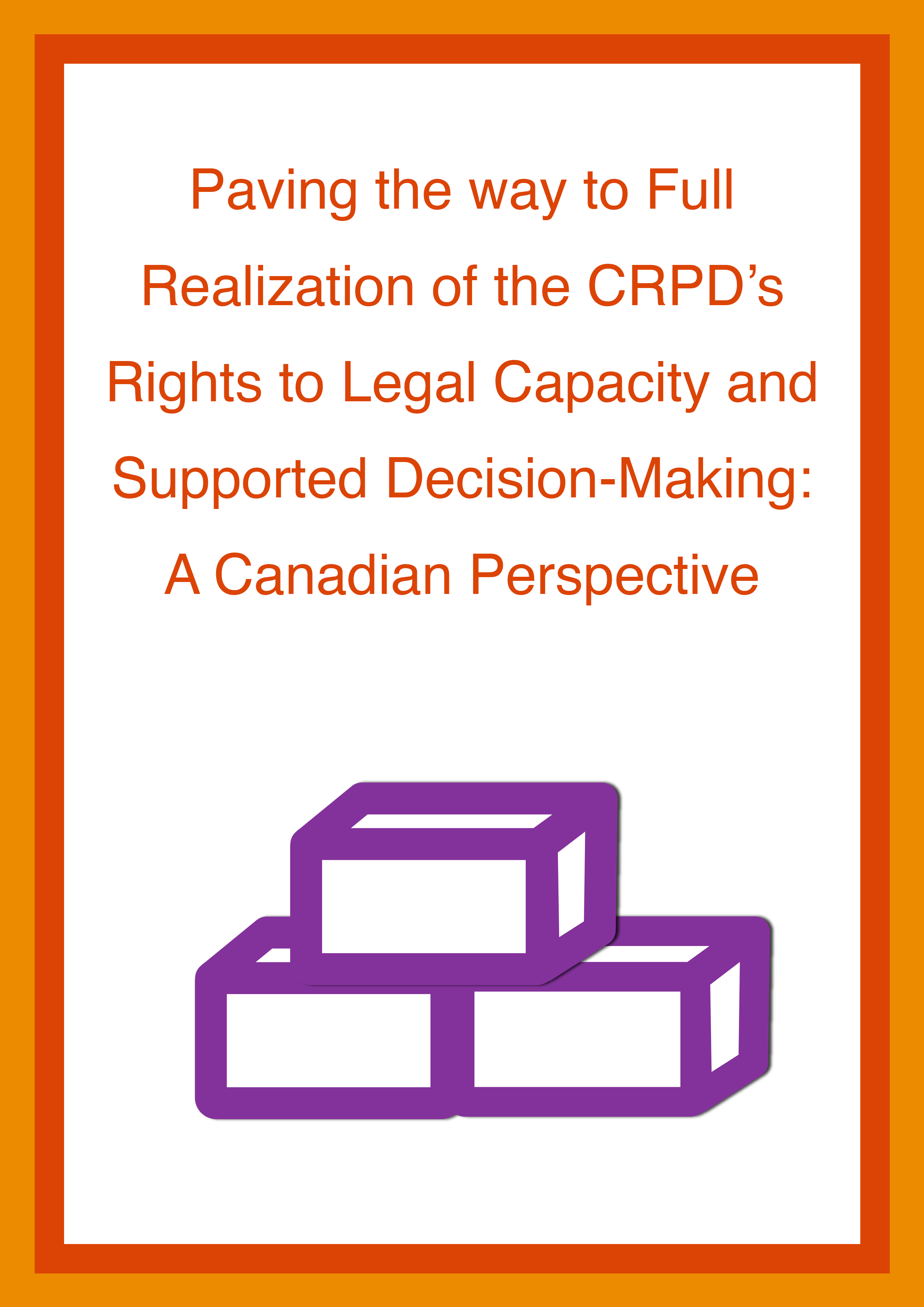 Cover art for: Paving the way to Full Realization of the CRPD's Rights to Legal Capacity and Supported Decision-Making: A Canadian Perspective