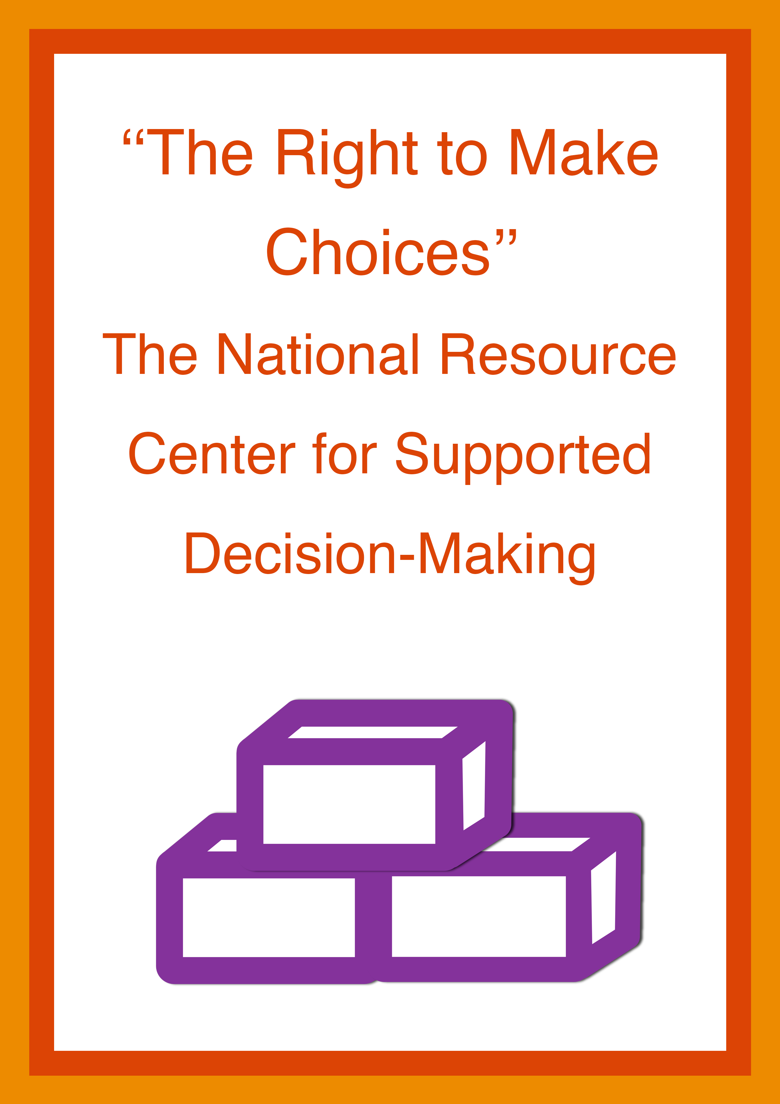 Cover art for: ''The Right to Make Choices'': The National Resource Center for Supported Decision-Making